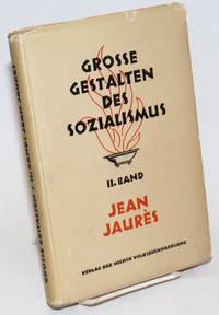 image of Jean Jaures, Aus seinen Reden und Schriften. Eingeleitet und ausgewahlt von Louis Levy; Ubersetzt von Grete Helfgott