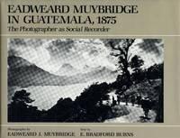 Eadweard Muybridge in Guatemala, 1875; The Photographer as Social Recorder