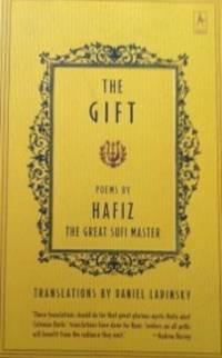 The Gift: Poems by Hafiz, the Great Sufi Master by Hafiz (Khwajeh Shams al-Din Muhammad Hafez-e Shirazi) ; Introduction by Henry S Mindlin - 1999