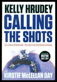 CALLING THE SHOTS - Ups, Downs and Rebounds - My Life in the Great Game of Hockey