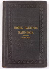 The Art of House-Painting [House Painting]: Being a Clear and Comprehensive Record of the Observations and Experiences, During Many Years, of a Practical Worker in the Art