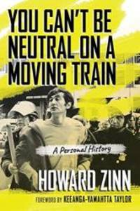 image of You Can't Be Neutral on a Moving Train: A Personal History