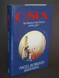 C-Six: Ten years as the Doctor of the QE2 by  Nigel Roberts - Signed First Edition - 1988 - from Bookworks (SKU: n0486)