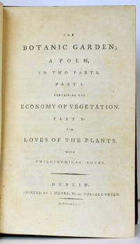 The Botanic Garden; A Poem, in two parts, Part I, containing the Economy of Vegetation. Part II. The Loves of the Plants. With philosophical notes by Erasmus Darwin - Hardcover - 4th Edition - 1793 - from E C Books and Biblio.com