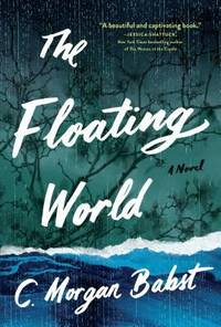 The Floating World : A Novel by C. Morgan Babst - 2017