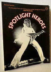 image of Spotlight Heroes: Two Decades of Rock and Roll Superstars as Seen Through the Camera of John Rowlands