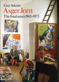 Asger Jorn : The Final Years 1965-1973