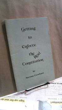Getting to Enforce the Real Constitution by  Norman CROWHURST - 1983 - from Horizon Books (SKU: 129749)