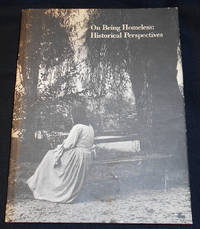image of On Being Homeless: Historical Perspectives; Essays published to accompany the exhibition On Being Homeless: An Historical Perspective 24 November 1987 through 27 March 1988