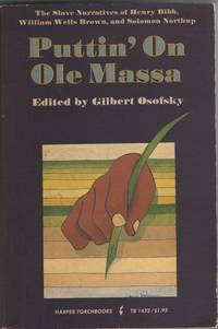 Puttin' on Ole Massa The Slave Narratives of Henry Bibb, William Wells  Brown, and Solomon Northup.