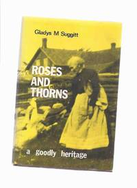 Roses and Thorns:  A Goodly Heritage   The Early Days of Baddow and Area   Fold Out Map at Rear  Kawartha Lakes Area / Victoria County  Somerville Township  Ontario Local History