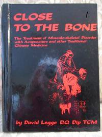 Close To the Bone.  The Treatment of Musculo-skeletal Disorder with Acupuncture and Other Traditional Chinese Medicine