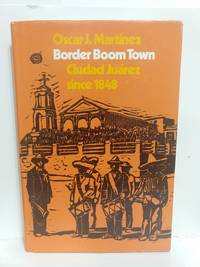 Border Boom Town: Ciudad Juarez Since 1848
