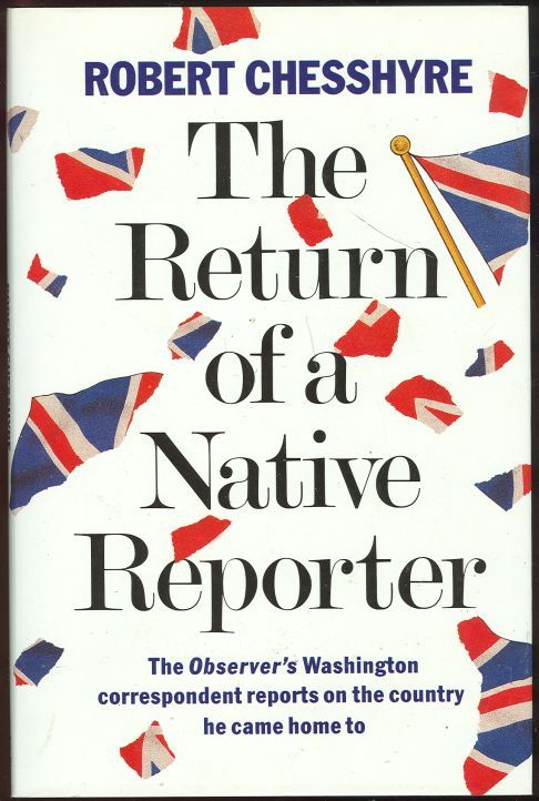 RETURN OF A NATIVE REPORTER The Observer's Washington Correspondent Reports on the Country He Came Home To, Chesshyre, Robert