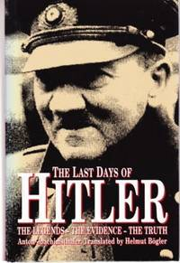 The Last Days of Hitler: The Legends, the Evidence, the Truth