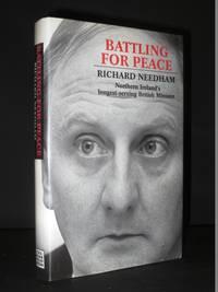 Battling For Peace: Richard Needham, Northern Ireland's longest-serving British Minister [SIGNED]