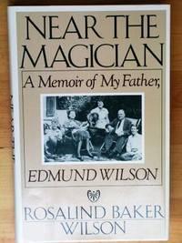 NEAR THE MAGICIAN: A Memoir of My Father, Edmund Wilson.
