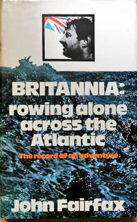 Britannia: Rowing Alone Across the Atlantic. The Record of an Adventure