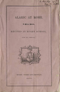 Alaric at Rome. A Prize Poem, Recited in Rugby School, June XII, MDCCCXL