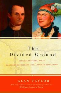 image of The Divided Ground : Indians, Settlers, and the Northern Borderland of the American Revolution