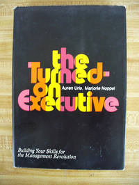 Turned-on Executive: Building Your Skills for the Management Revolution