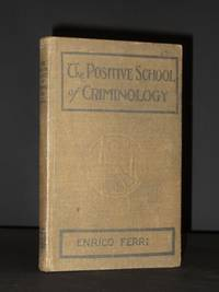 The Positive School of Criminology: Three Lectures Given at the University o Naples, Italy on April 22, 23 and 24 1901