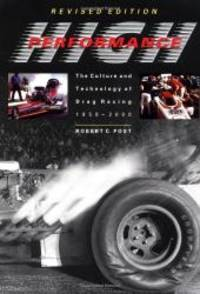 High Performance: The Culture and Technology of Drag Racing, 1950-2000 (Johns Hopkins Studies in the History of Technology) by Robert C. Post - 2001-05-03