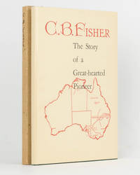 C.B. Fisher. Pastoralist, Studmaster and Sportsman. An Epic of Pioneering. Compiled by his...