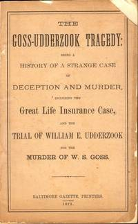 The Goss-Udderzook Tragedy: Being A History of a Strange Case of Deception and Murder, Including...