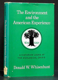 Environment and the American Experience A Historian Looks at the Ecological Crisis