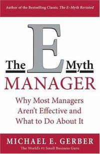 The E-Myth Manager: Why Management Doesn't Work - and What to Do About It