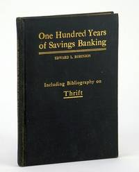 One Hundred Years of Savings Banking - Including Comprehensive Bibliography on Thrift Co-operation and Good Management as it Relates to Thrift