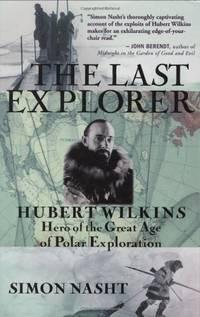 image of The Last Explorer: Hubert Wilkins, Hero of the great Age of Polar Exploration