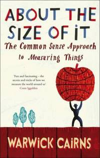 About The Size Of It : The Common Sense Approach To Measuring Things