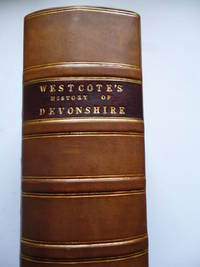 A View of Devonshire in MDCXXX, with a pedigree of most of its gentry by Thomas Westcote, Gent. Edited by the Rev. George Oliver, D. D; and Pitman Jones