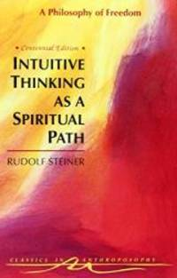 image of Intuitive Thinking As a Spiritual Path: A Philosophy of Freedom (Classics in Anthroposophy)