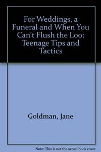 For Weddings  a Funeral and When You Can't Flush the Loo: Teenage Tips and Tactics