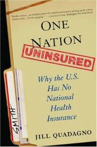 One Nation, Uninsured : Why the U. S. Has No National Health Insurance