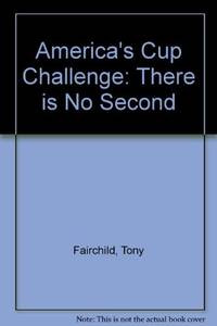 America's Cup Challenge: There is No Second by  Tony Fairchild - Hardcover - from World of Books Ltd (SKU: GOR004765208)