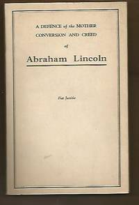 A Defence of Lincoln's Mother, Conversion and Creed ; Being an Open Letter to the Author of...