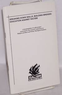 Breaking down walls, building bridges: Education against racism. A documentation of a pilot project sponsored by the General Commission on Religion and Race and Wesley Theological Seminary
