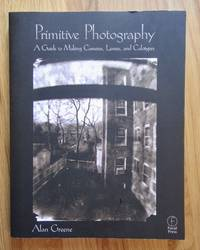 Primitive Photography A Guide to Making Cameras, Lenses, and Calotypes