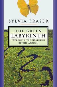 The Green Labyrinth : Exploring the Mysteries of the Amazon