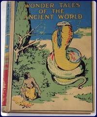 WONDER TALES OF THE ANCIENT WORLD. Illus. in color by Constance N. Baikie.