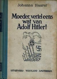 image of MOEDER, VERTEL EENS WAT VAN ADOLF HITLER! /  uit het Duitsch vertaald door Steven Barends.