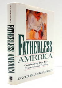 Fatherless America -- Confronting Our Most Urgent Social Problem