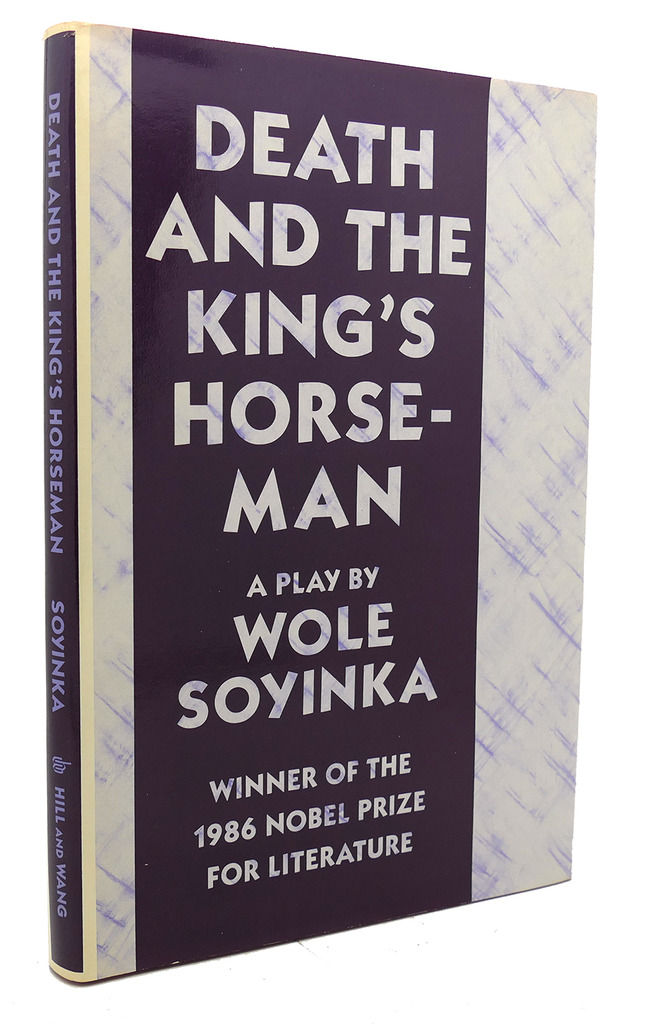 """wole soyinka death and the kings Of wole soyinka""""s death and the king's horseman the first of these translations (which is in french) is la mort et l'écuyer du roi (hatier, 1986) translated by thierry dubost."""