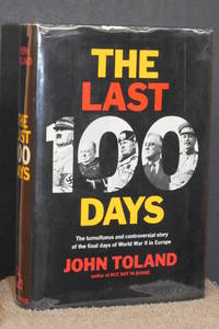 image of The Last 100 Days; The Tumultuous and Controversial Story of the Final Days of World War II in Europe