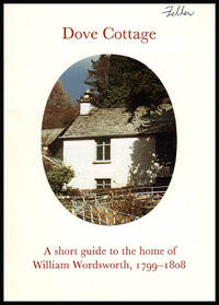 Dove Cottage: A Short Guide to the home of William Wordsworth, 1799-1808