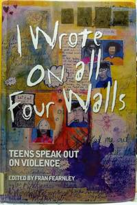 I Wrote on All Four Walls Teens Speak Out on Violence